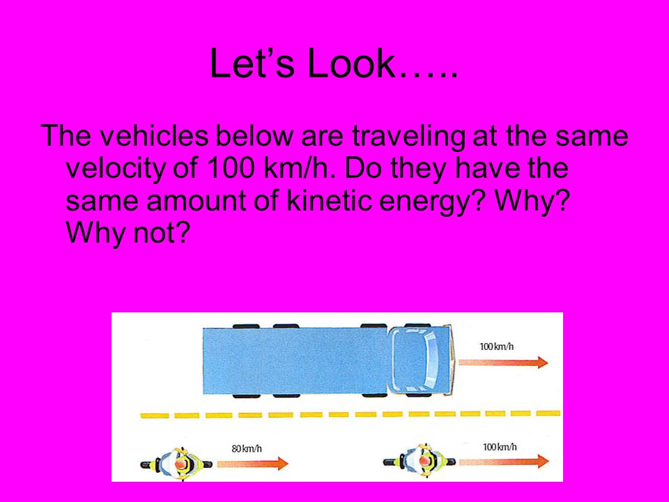 Let's Look….. The vehicles below are traveling at the same velocity of 100 km/h.