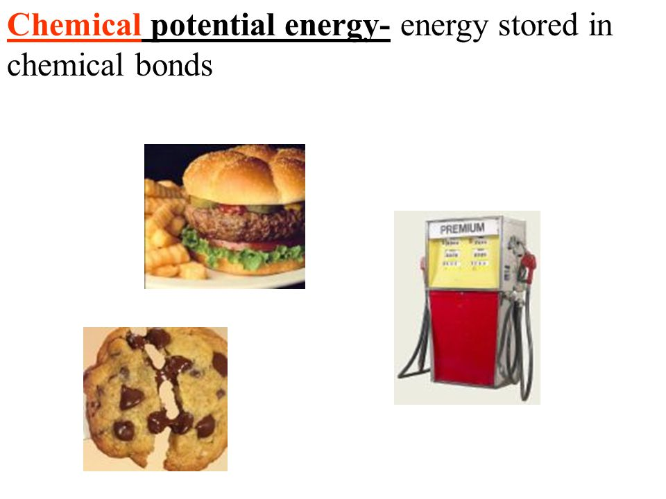 Chemical potential energy- energy stored in chemical bonds