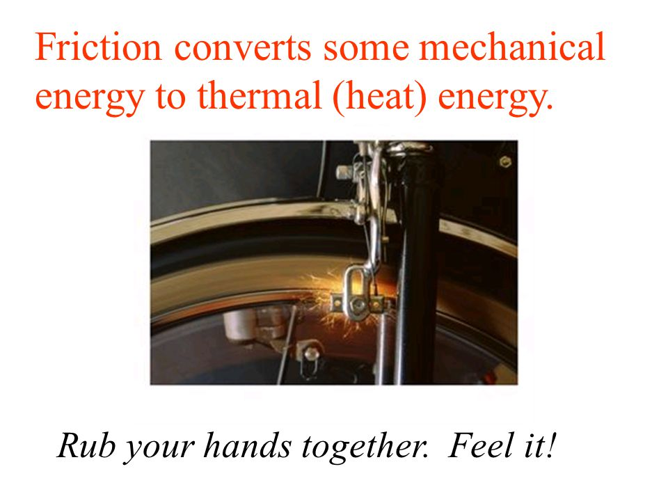Friction converts some mechanical energy to thermal (heat) energy.