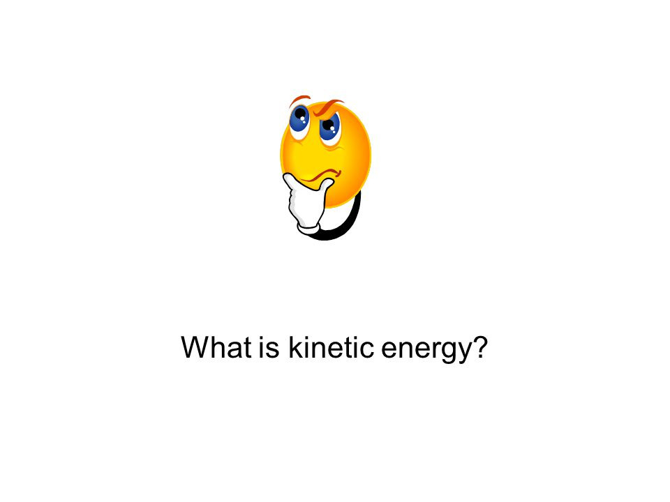 What is kinetic energy