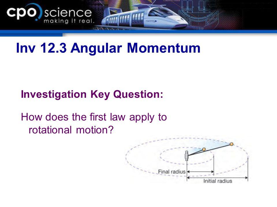 Inv 12.3 Angular Momentum Investigation Key Question: