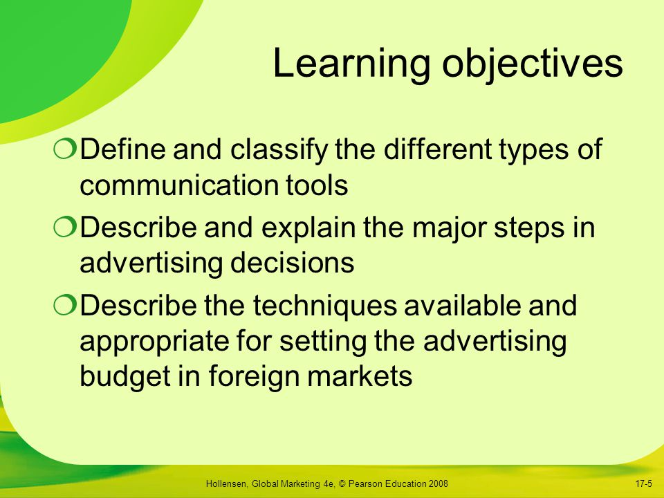 Learning objectives Define and classify the different types of communication tools. Describe and explain the major steps in advertising decisions.