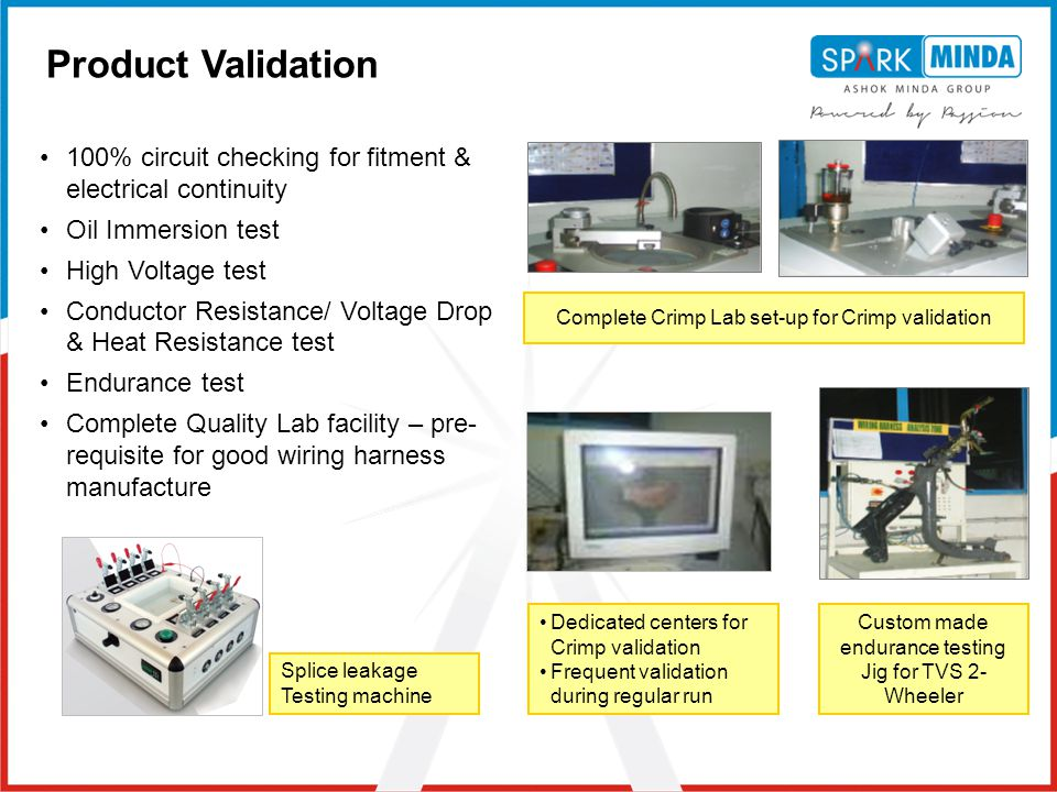 Product Validation 100% circuit checking for fitment & electrical continuity. Oil Immersion test.