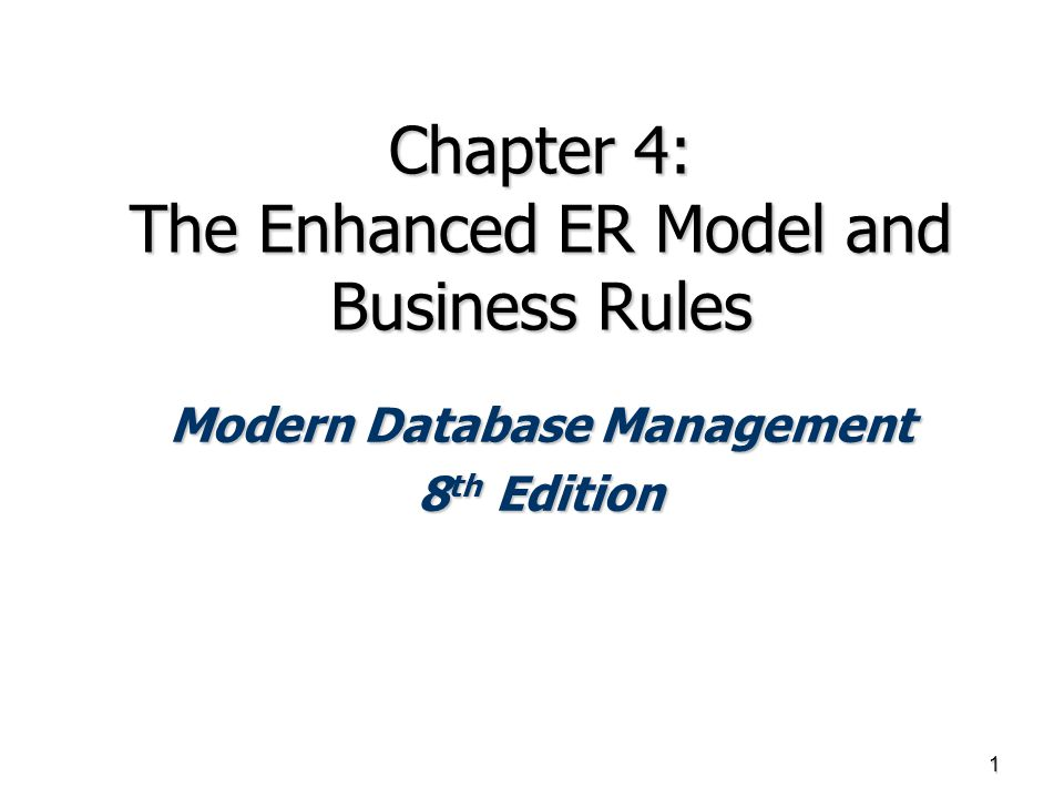Chapter 4: The Enhanced ER Model and Business Rules