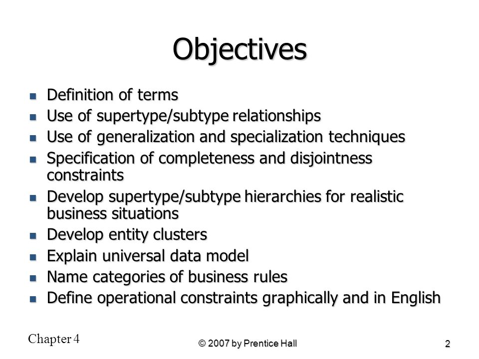 Objectives Definition of terms Use of supertype/subtype relationships