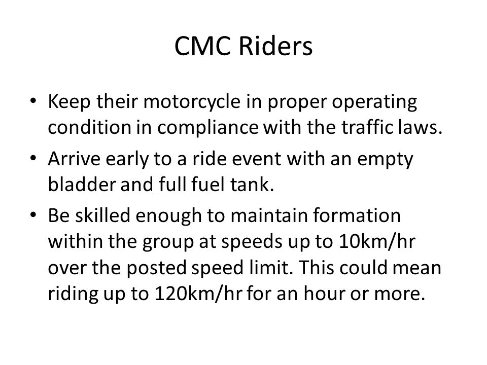 CMC Riders Keep their motorcycle in proper operating condition in compliance with the traffic laws.