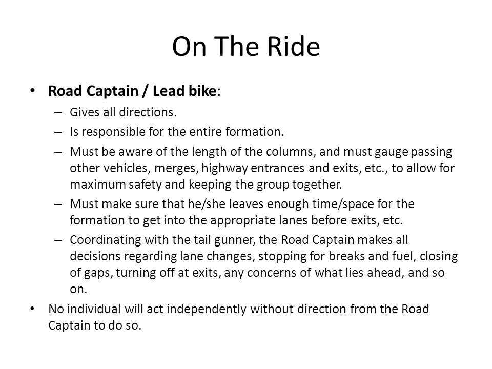 On The Ride Road Captain / Lead bike: Gives all directions.
