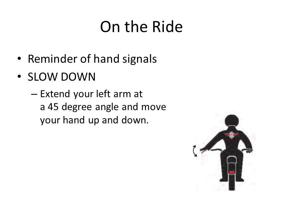 On the Ride Reminder of hand signals SLOW DOWN
