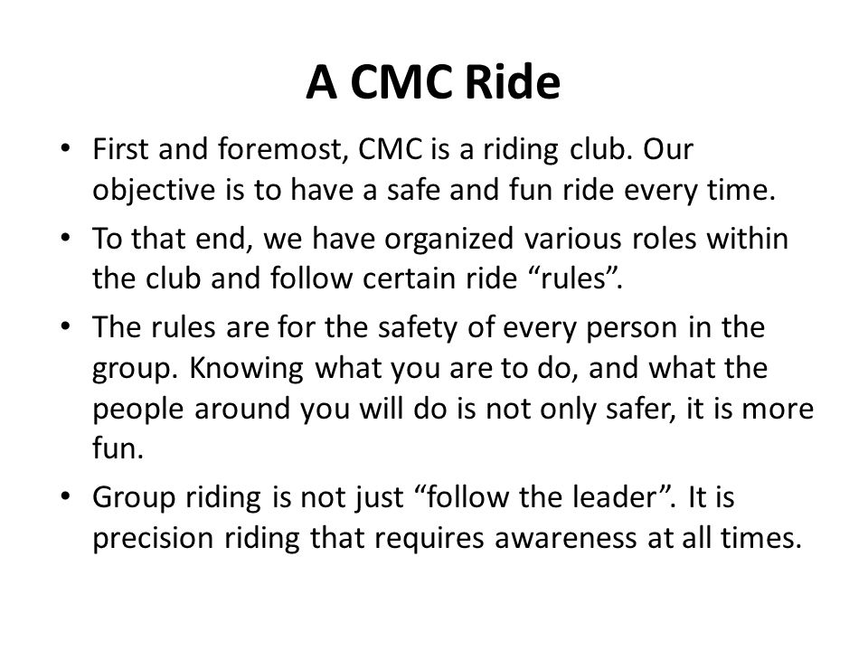 A CMC Ride First and foremost, CMC is a riding club. Our objective is to have a safe and fun ride every time.