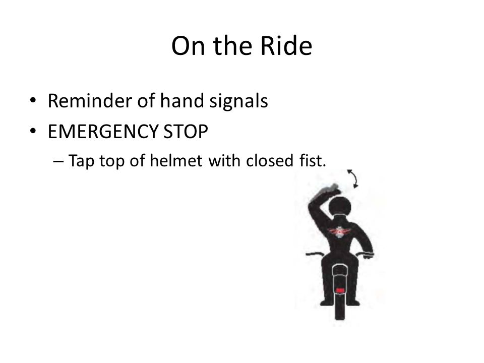 On the Ride Reminder of hand signals EMERGENCY STOP