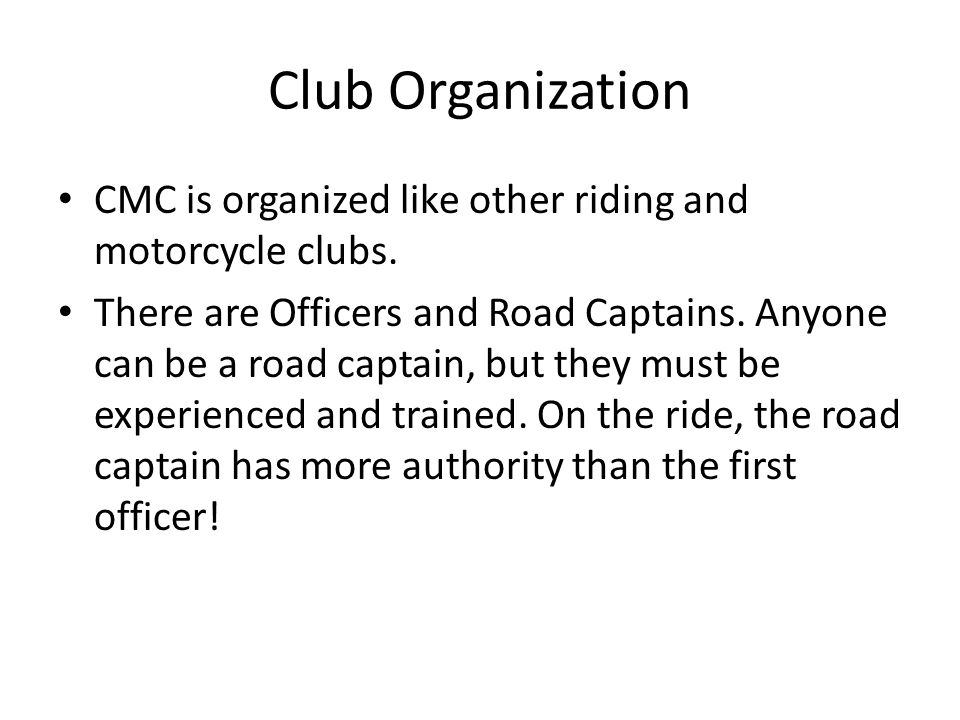Club Organization CMC is organized like other riding and motorcycle clubs.