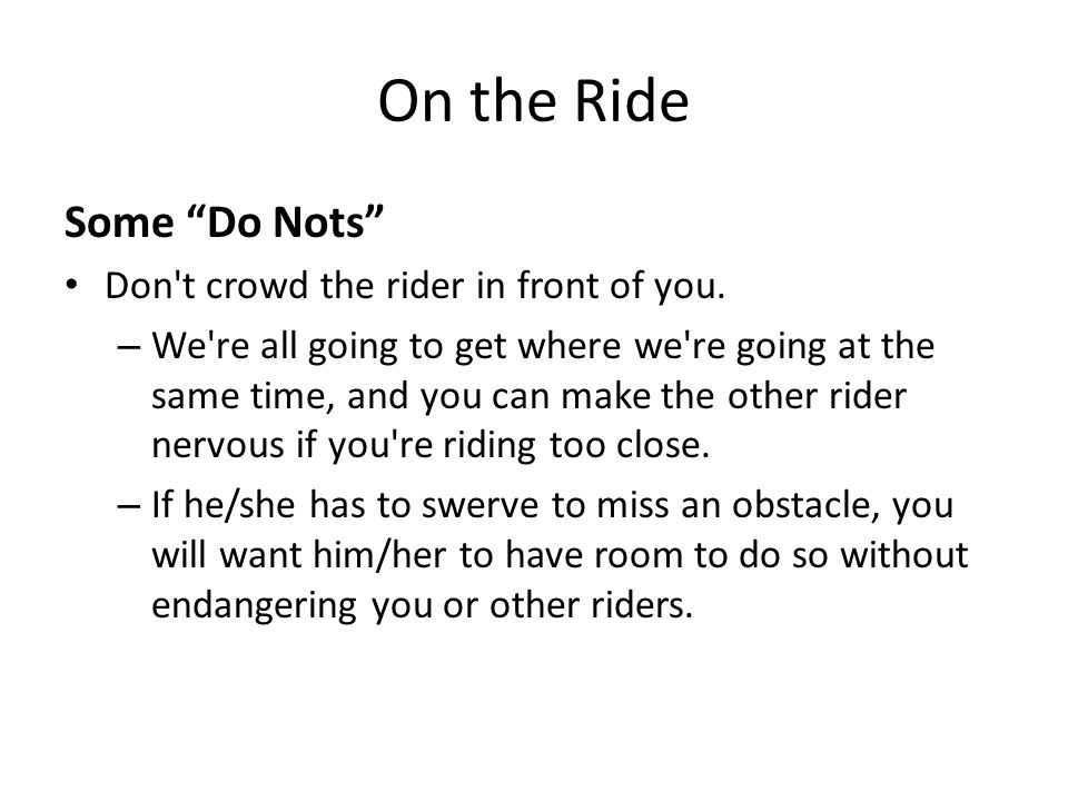 On the Ride Some Do Nots Don t crowd the rider in front of you.