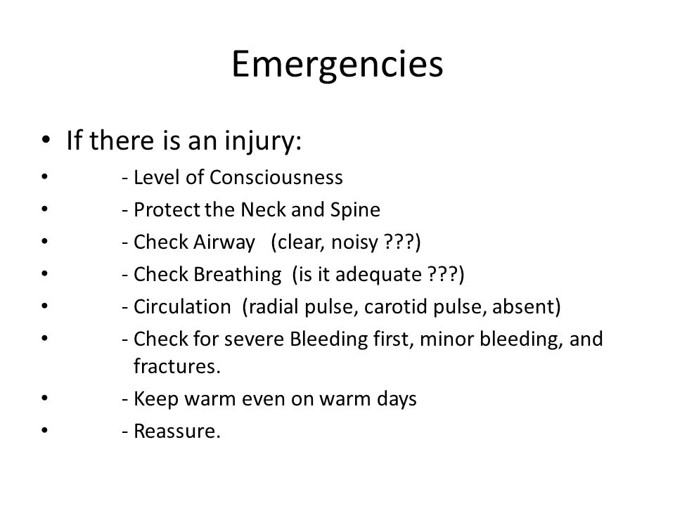 Emergencies If there is an injury: - Level of Consciousness