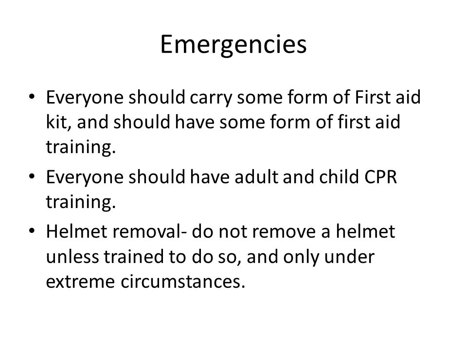 Emergencies Everyone should carry some form of First aid kit, and should have some form of first aid training.