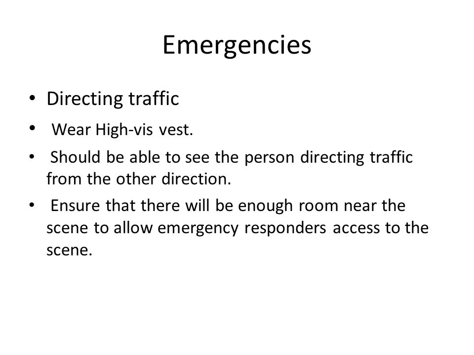 Emergencies Directing traffic Wear High-vis vest.
