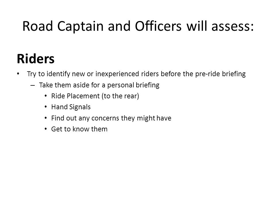 Road Captain and Officers will assess: