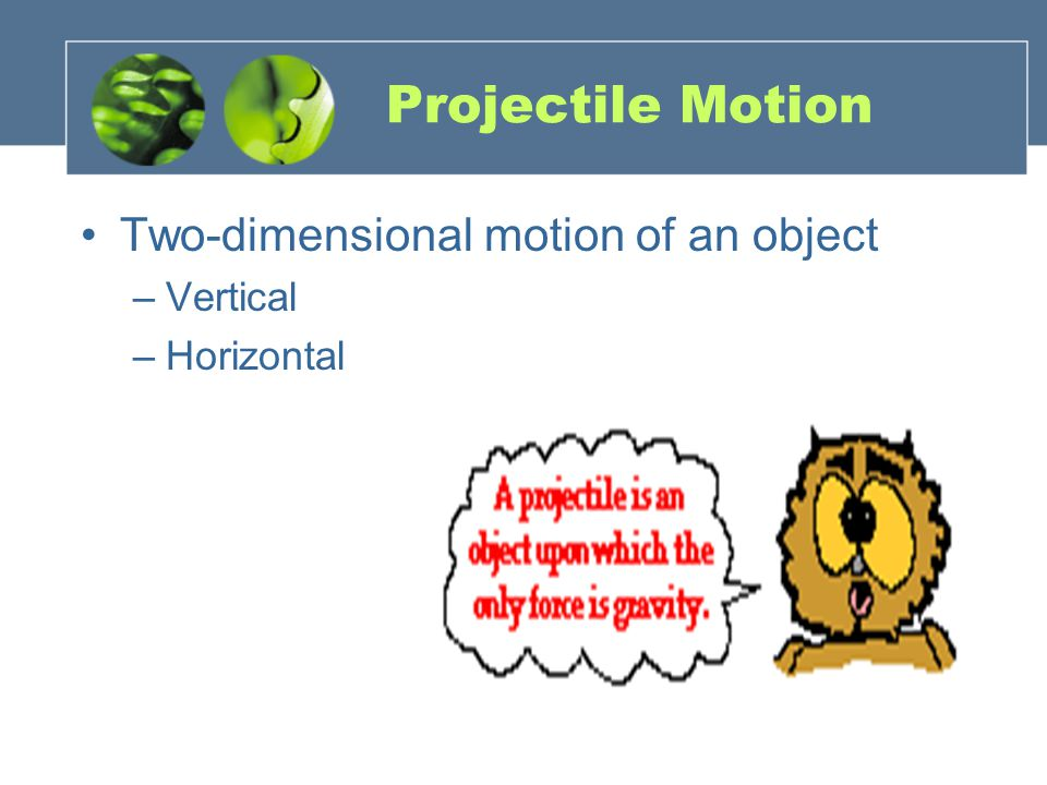 Projectile Motion Two-dimensional motion of an object Vertical