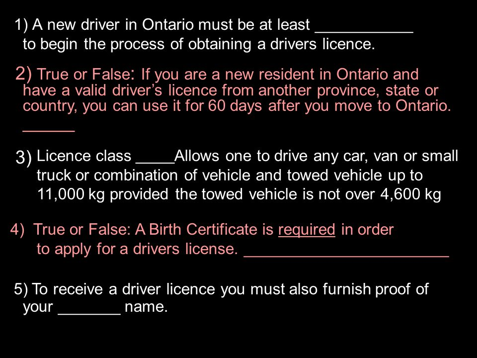 1) A new driver in Ontario must be at least ___________ to begin the process of obtaining a drivers licence.