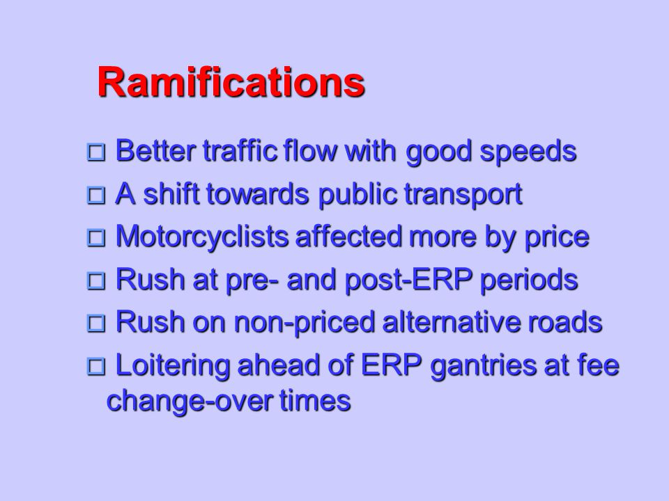 Ramifications Better traffic flow with good speeds