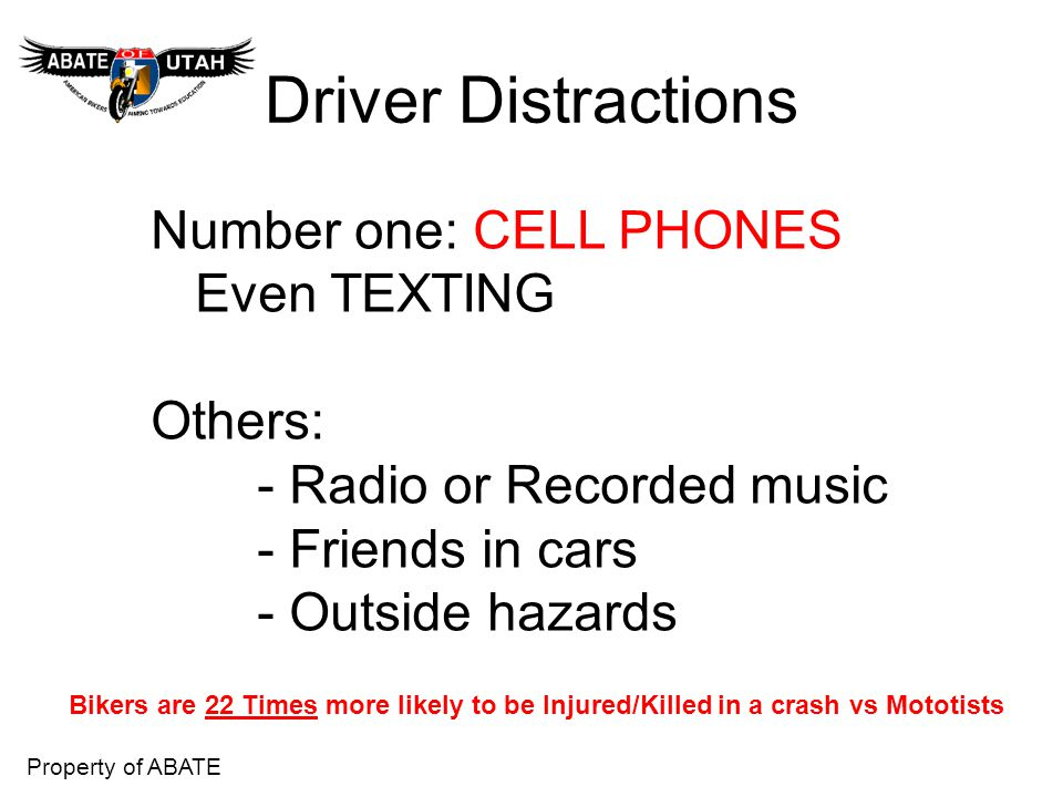 Driver Distractions Number one: CELL PHONES Even TEXTING Others: