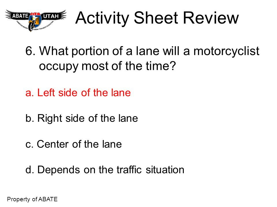 Activity Sheet Review 6. What portion of a lane will a motorcyclist