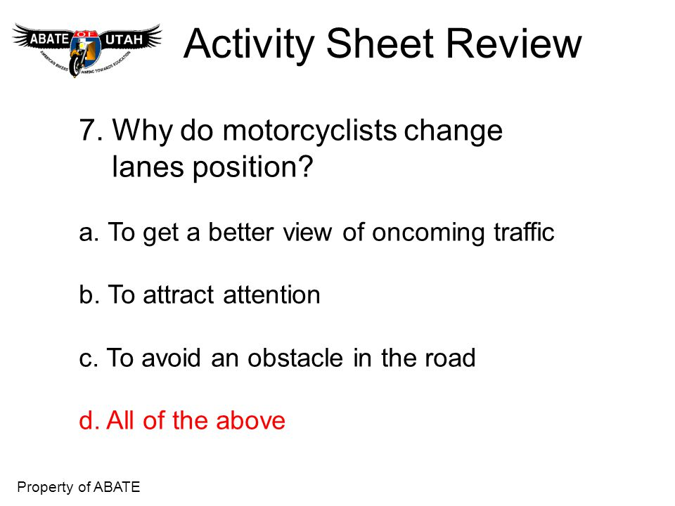 Activity Sheet Review 7. Why do motorcyclists change lanes position