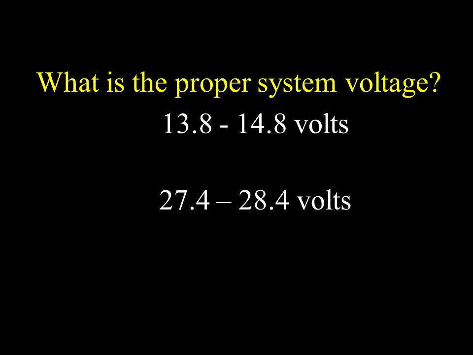 What is the proper system voltage