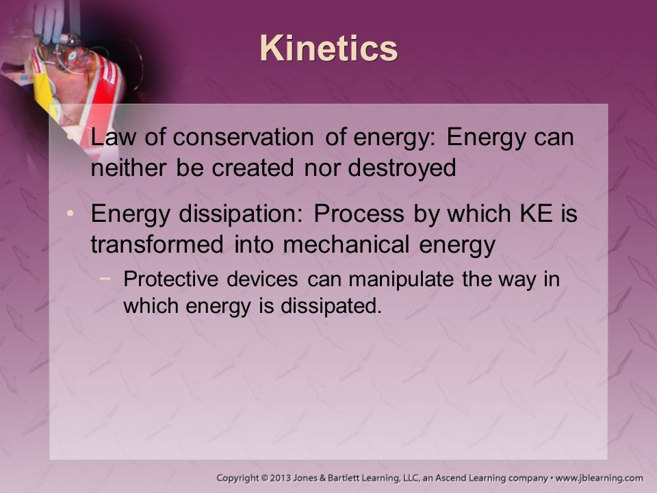 Kinetics Law of conservation of energy: Energy can neither be created nor destroyed.