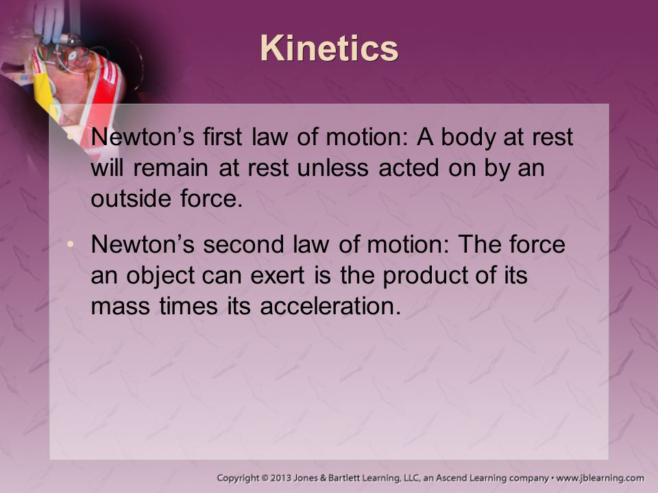 Kinetics Newton's first law of motion: A body at rest will remain at rest unless acted on by an outside force.