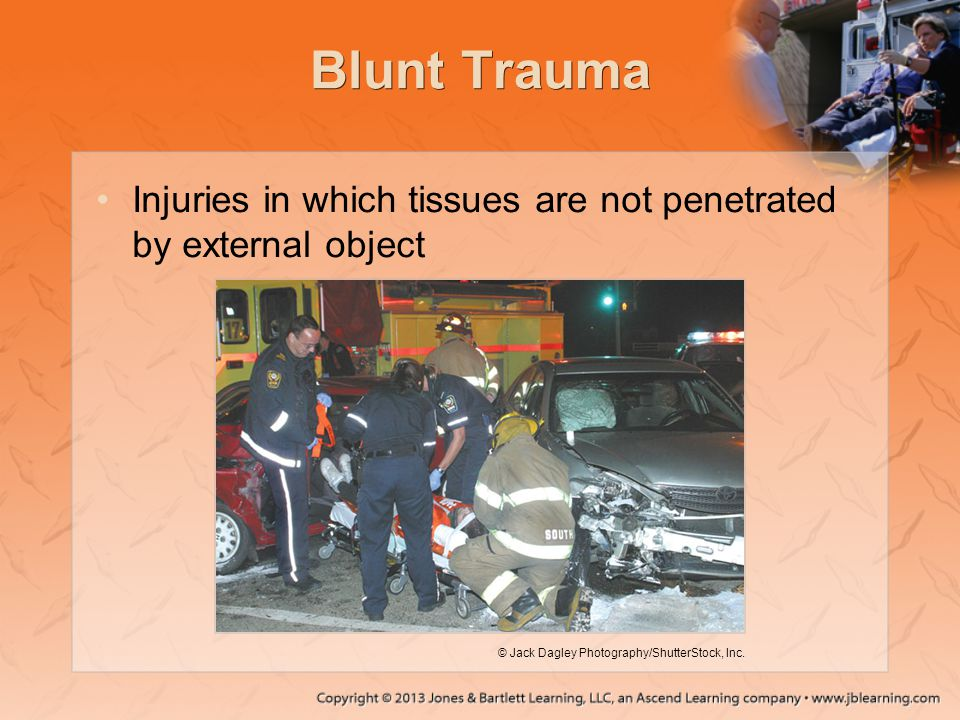 Blunt Trauma Injuries in which tissues are not penetrated by external object.