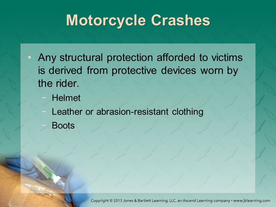 Motorcycle Crashes Any structural protection afforded to victims is derived from protective devices worn by the rider.