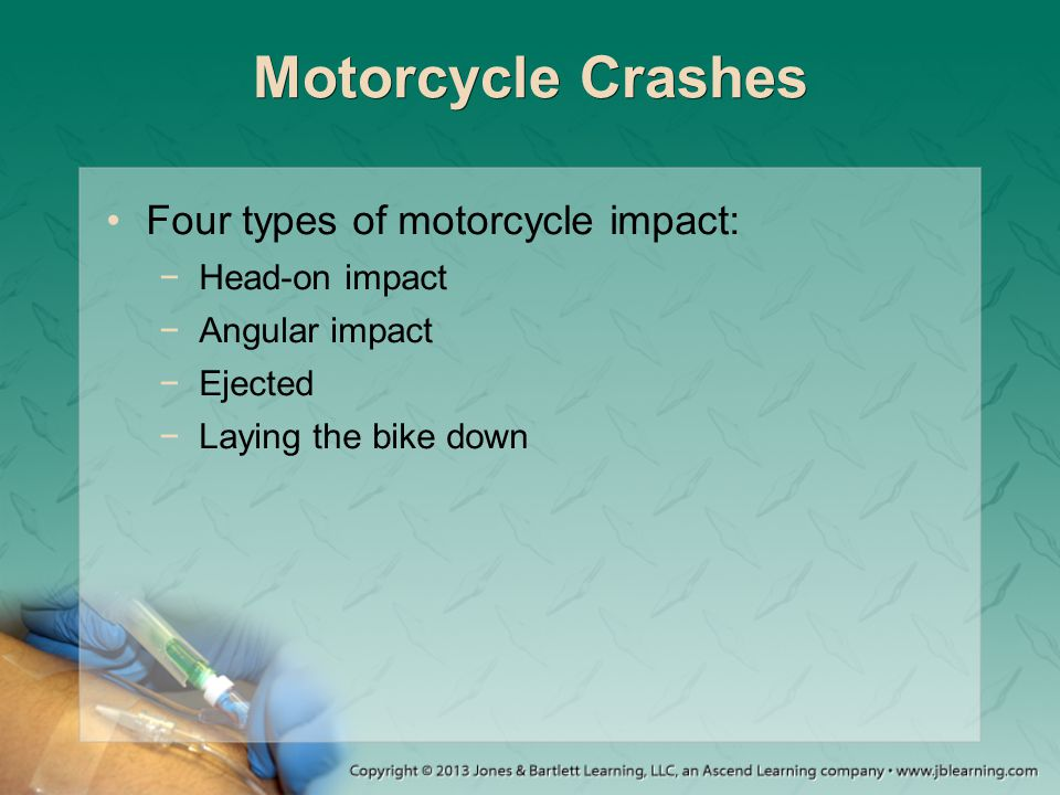 Motorcycle Crashes Four types of motorcycle impact: Head-on impact
