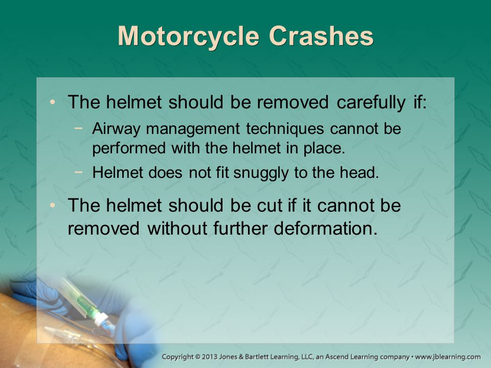 Motorcycle Crashes The helmet should be removed carefully if: