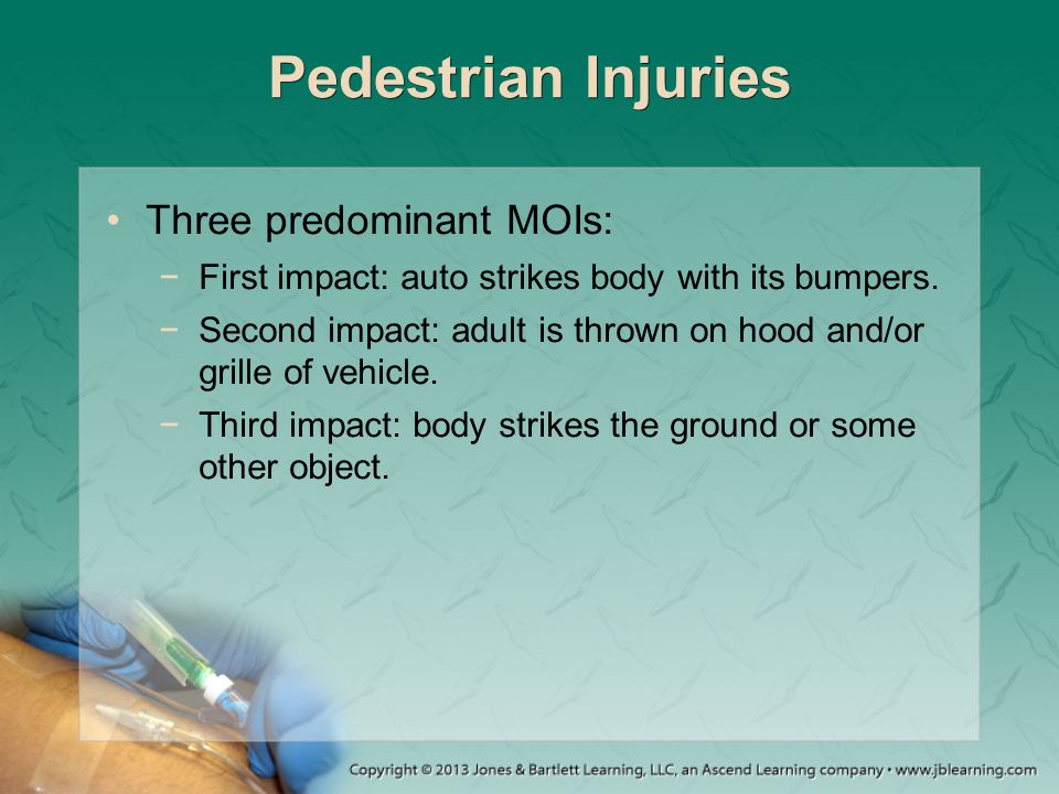 Pedestrian Injuries Three predominant MOIs: