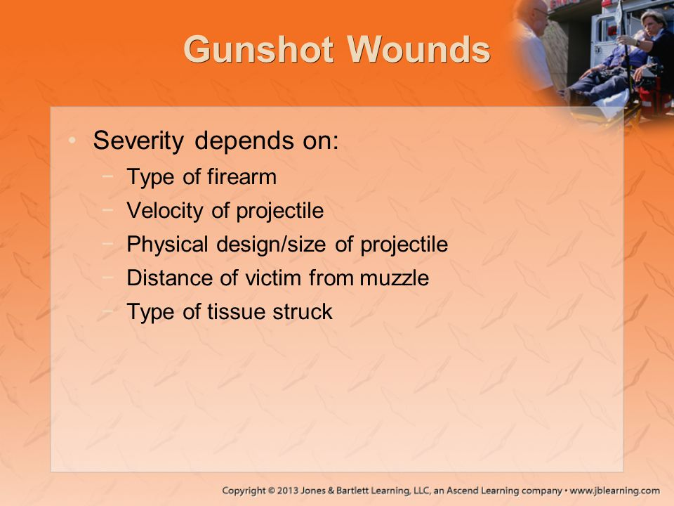 Gunshot Wounds Severity depends on: Type of firearm