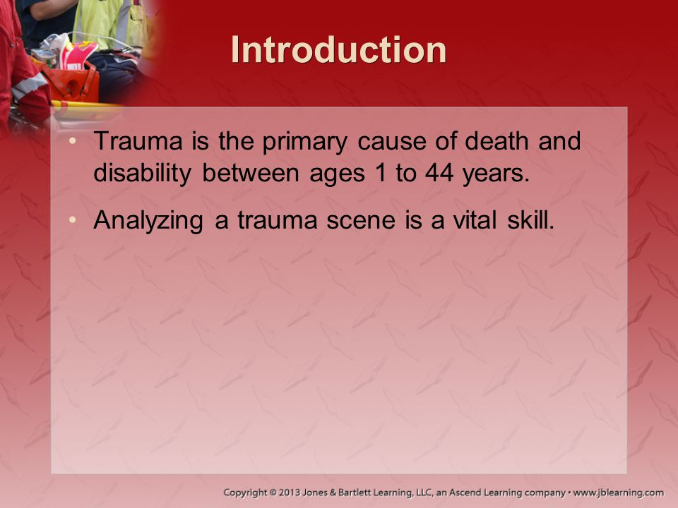 Introduction Trauma is the primary cause of death and disability between ages 1 to 44 years.