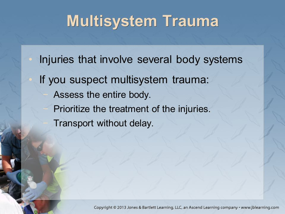 Multisystem Trauma Injuries that involve several body systems
