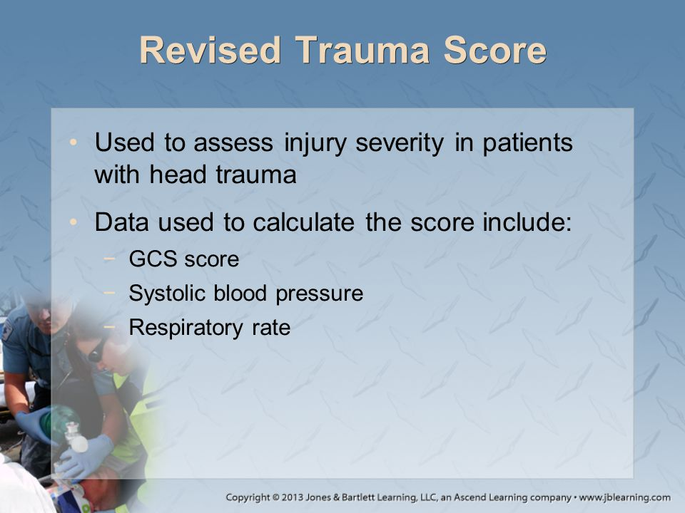 Revised Trauma Score Used to assess injury severity in patients with head trauma. Data used to calculate the score include: