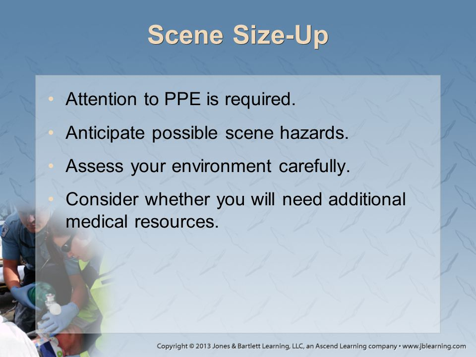 Scene Size-Up Attention to PPE is required.