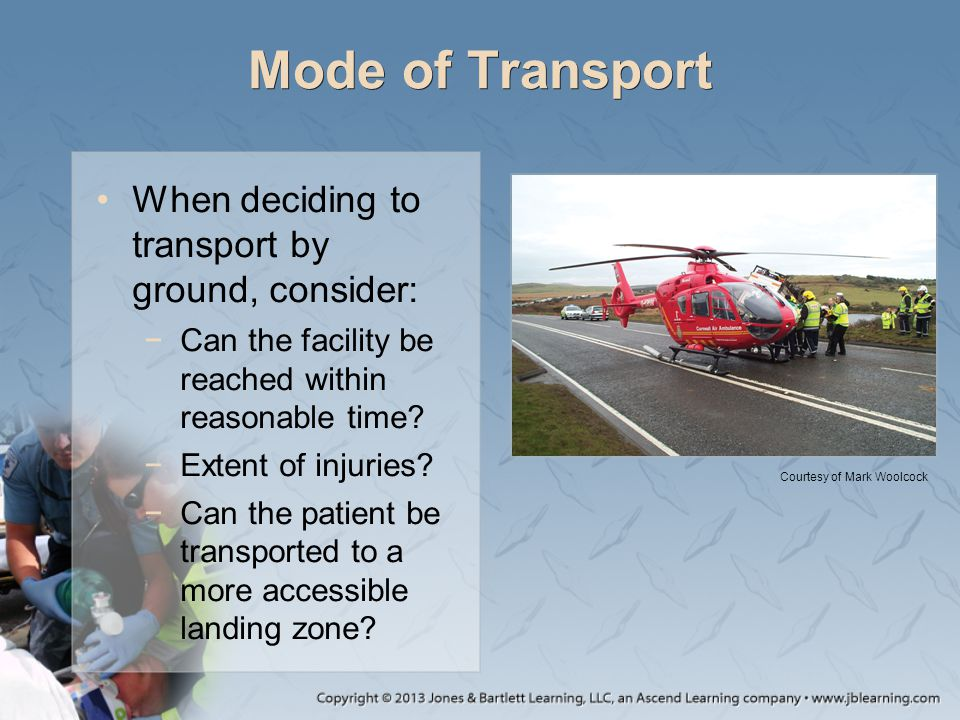Mode of Transport When deciding to transport by ground, consider:
