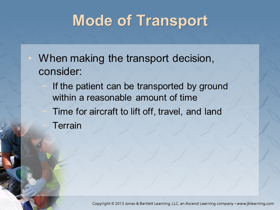 Mode of Transport When making the transport decision, consider: