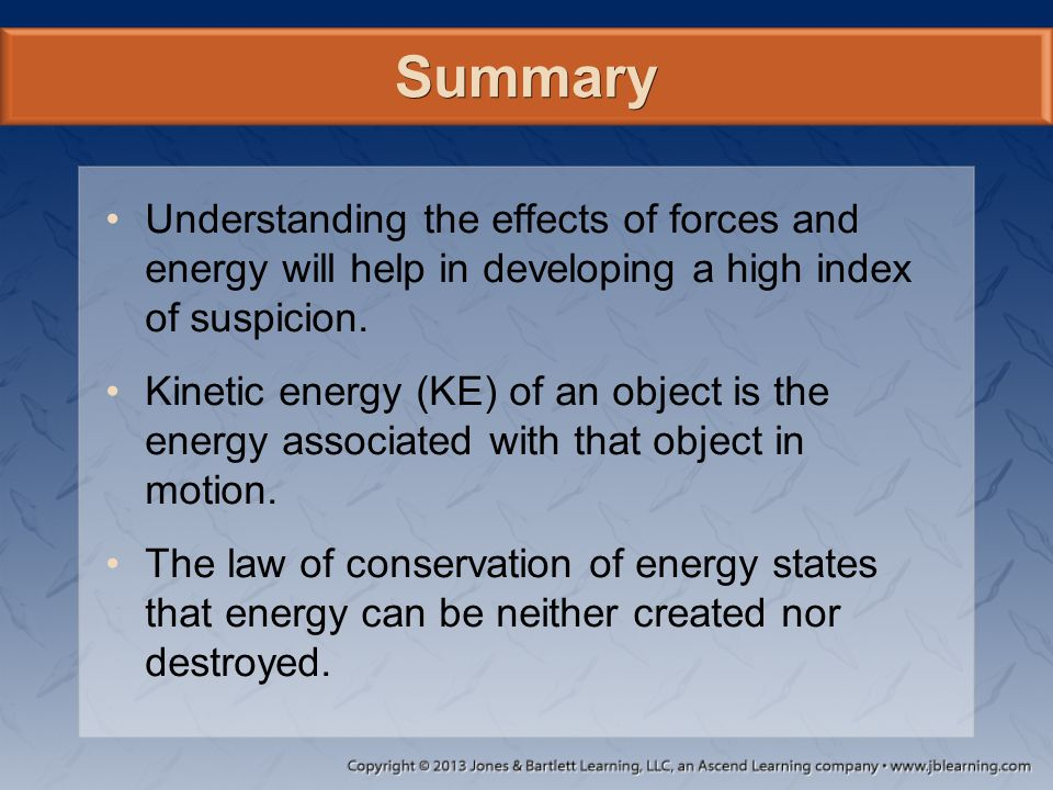 Summary Understanding the effects of forces and energy will help in developing a high index of suspicion.