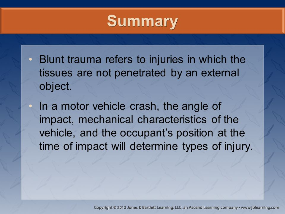 Summary Blunt trauma refers to injuries in which the tissues are not penetrated by an external object.