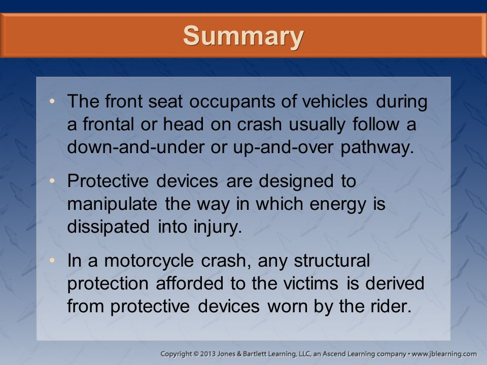 Summary The front seat occupants of vehicles during a frontal or head on crash usually follow a down-and-under or up-and-over pathway.