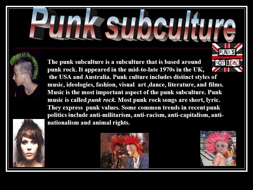 Punk subculture The punk subculture is a subculture that is based around. punk rock. It appeared in the mid-to-late 1970s in the UK,