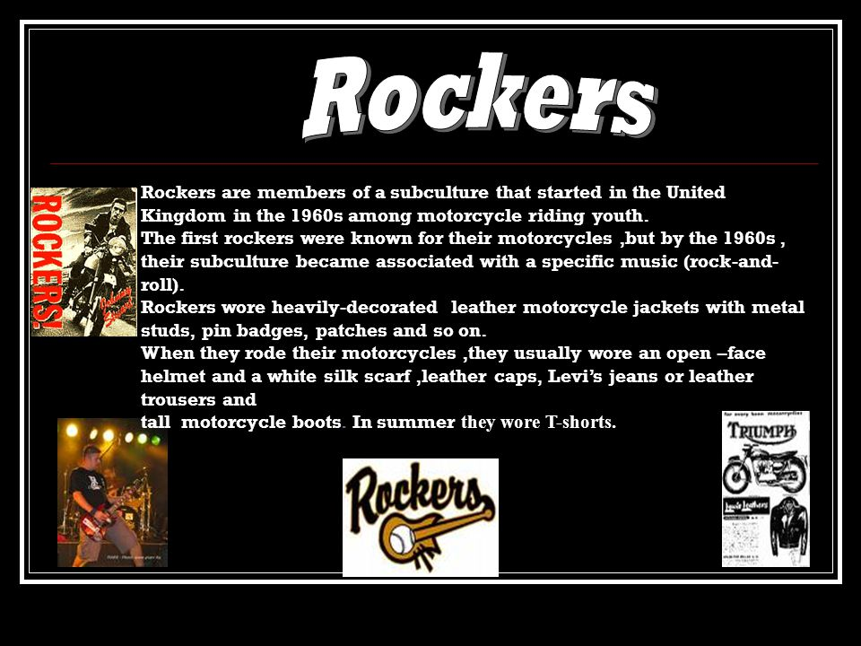 Rockers Rockers are members of a subculture that started in the United
