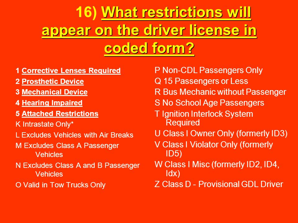 16) What restrictions will appear on the driver license in coded form