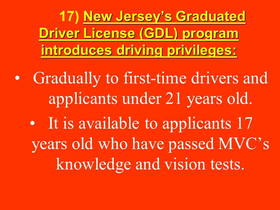 Gradually to first-time drivers and applicants under 21 years old.