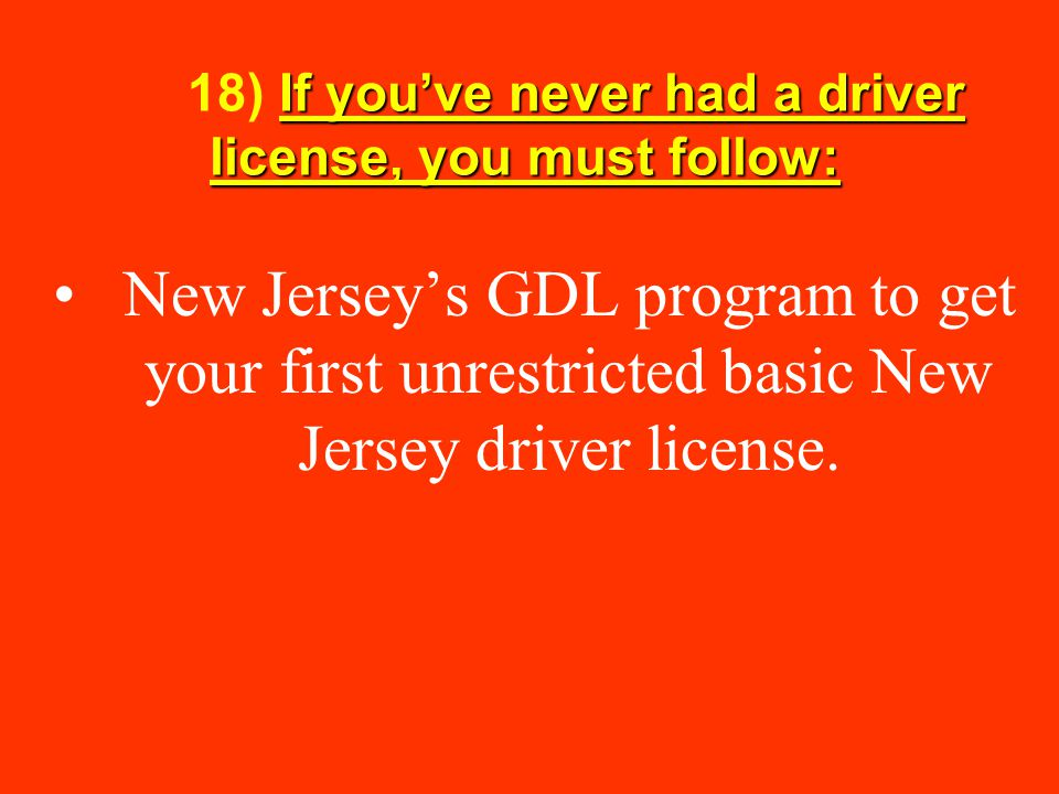 18) If you've never had a driver license, you must follow: