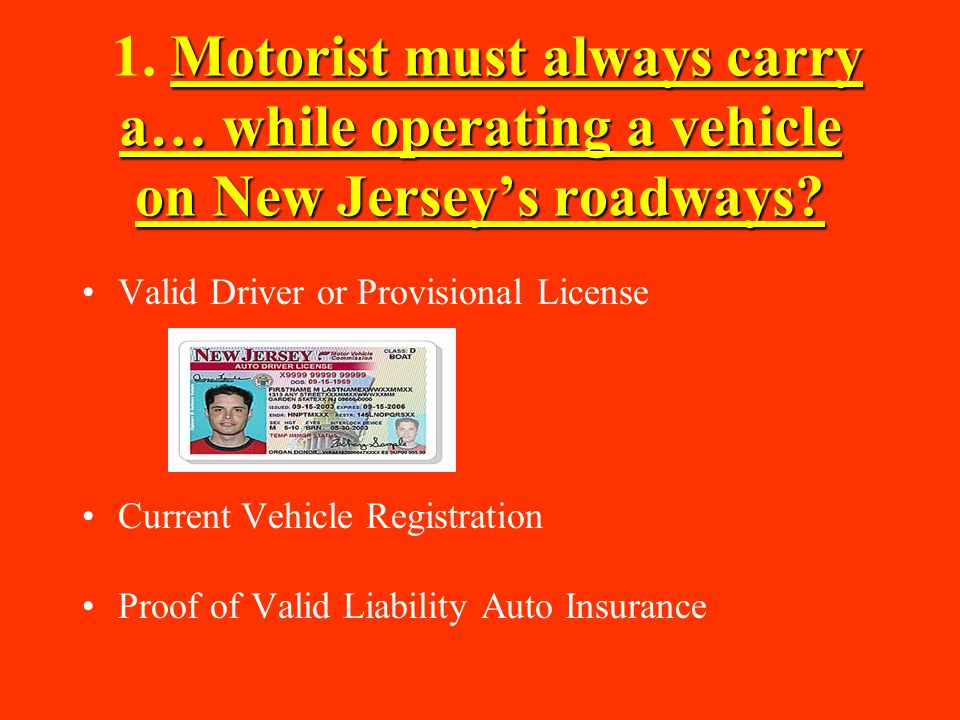 1. Motorist must always carry a… while operating a vehicle on New Jersey's roadways